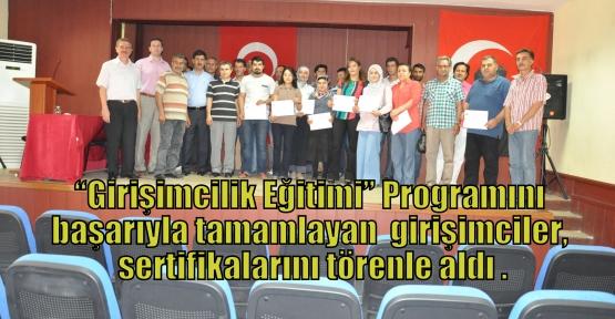 """""""Girişimcilik Eğitimi"""" Programını başarıyla tamamlayan  girişimciler, sertifikalarını törenle aldı ."""