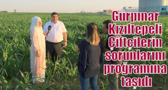 Gürpınar Kızıltepeli Çiftçilerin sorunlarını proğramına taşıdı