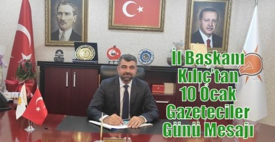 İl Başkanı Kılıç'tan 10 Ocak Gazeteciler Günü Mesajı