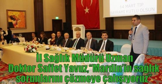 """İl Sağlık Müdürü Uzman Doktor Saffet Yavuz, """"Mardin'in sağlık sorunlarını çözmeye çalışıyoruz"""""""