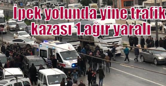 İpek yolunda yine trafik kazası 1.ağır yaralı