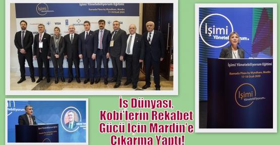 İş Dünyası, Kobi'lerin Rekabet Gücü İçin Mardin'e Çıkarma Yaptı!