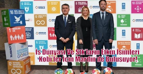 İş Dünyası Ve Stk'ların Etkin İsimleri Kobi'ler İçin Mardin'de Buluşuyor!