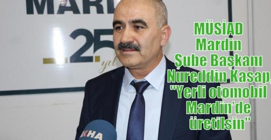 """Kasap, """"Yerli otomobil Mardin'de üretilmesin"""""""