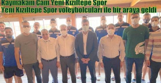 Kaymakam Çam Yeni Kızıltepe Spor  voleybolcuları ile bir araya geldi
