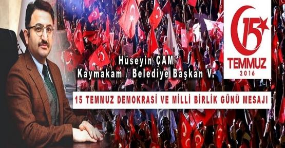 Kaymakam/Belediye Başkan V. Hüseyin Çam'ın 15 Temmuz Demokrasi Zaferi  Milli Birlik Günü Mesajı