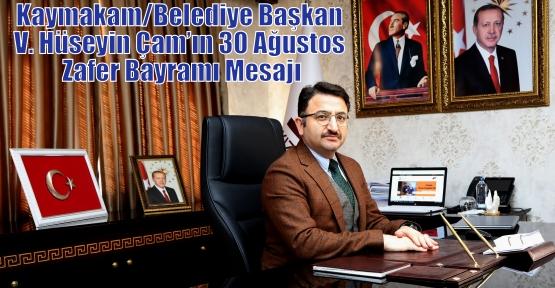 Kaymakam/Belediye Başkan V. Hüseyin Çam'ın 30 Ağustos Zafer Bayramı Mesajı