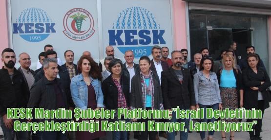 """KESK Mardin Şubeler Platformu;""""İsrail Devleti'nin Gerçekleştirdiği Katliamı Kınıyor, Lanetliyoruz"""""""