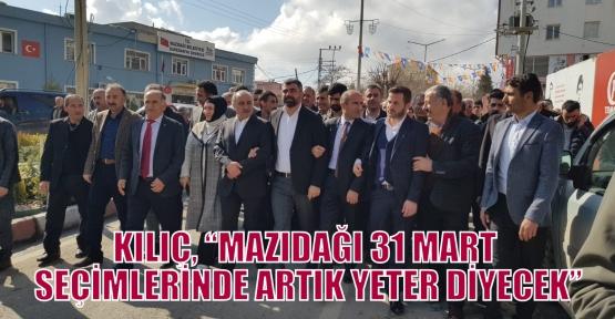 """KILIÇ, 'MAZIDAĞI 31 MART SEÇİMLERİNDE ARTIK YETER DİYECEK"""""""