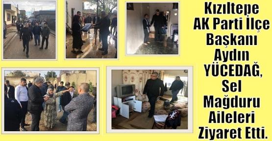 Kızıltepe Ak Parti İlçe Başkanı Aydın YÜCEDAĞ,Sel Mağduru Aileleri Ziyaret Etti.