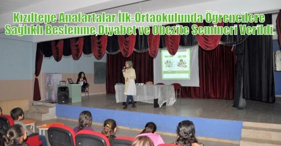 Kızıltepe Anafartalar İlk-Ortaokulunda Öğrencilere Sağlıklı Beslenme,Diyabet ve Obezite Semineri Verildi.