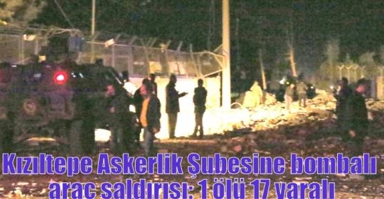 Kızıltepe Askerlik Şubesine bombalı araç saldırısı: 1 ölü 17 yaralı