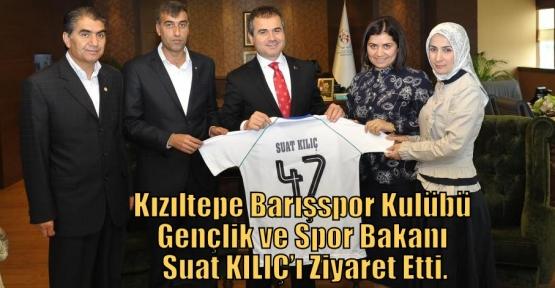 Kızıltepe Barışspor Kulübü Gençlik ve Spor Bakanı Suat KILIÇ'ı Ziyaret Etti.