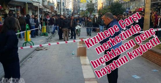 Kızıltepe Çarşı merkezinde bıçaklanan genç hayatını kaybetti