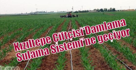 Kızıltepe Çiftçisi'Damlama Sulama Sistemi'ne geçiyor