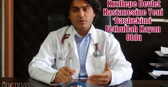 Kızıltepe Devlet Hastanesine Yeni Başhekimi Fethullah Kayan Oldu