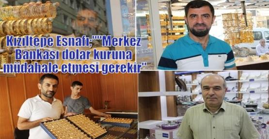 """Kızıltepe Esnafı;""""""""Merkez Bankası dolar kuruna müdahale etmesi gerekir"""""""