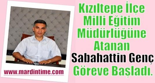 Kızıltepe İlçe Milli Eğitim Müdürlüğüne atanan Sabahattin Genç, göreve başladı.