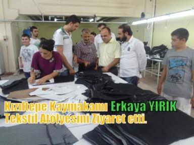 Kızıltepe Kaymakamı  Erkaya YIRIK Tekstil Atölyesini Ziyaret etti.