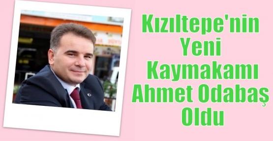 Kızıltepe Kaymakamlığına Ahmet Odabaş Atandı