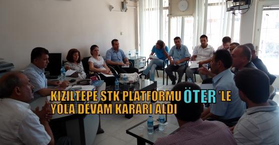 KIZILTEPE STK PLATFORMU ÖTER'LE YOLA DEVAM KARARI ALDI
