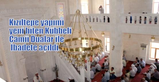 Kızıltepe yapımı yeni biten Kübbeli Camii Dualar ile İbadete açıldı.