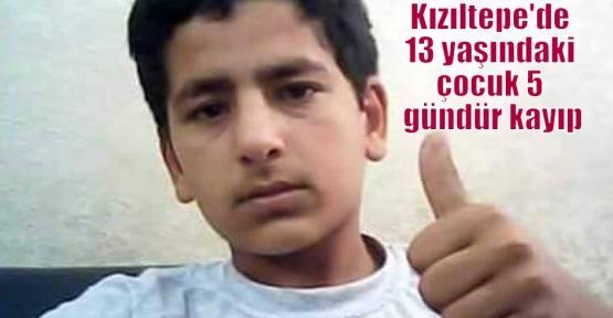 Kızıltepe'de 13 yaşındaki çocuk 5 gündür kayıp