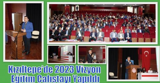 Kızıltepe'de 2023 Vizyon Eğitim Çalıştayı Yapıldı