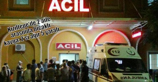 Kızıltepe'de 2 aile arasında bıçaklı kavga: 2'si ağır 5 yaralı