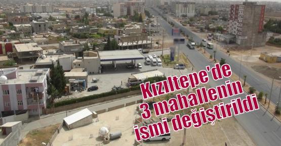 Kızıltepe'de 3 mahallenin ismi değiştirildi