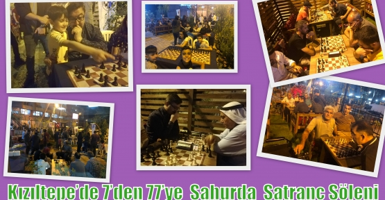 Kızıltepe'de 7'den 77'ye  Sahurda  Satranç Şöleni