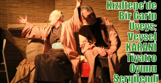 Kızıltepe'de Bir Garip Üveys; Veysel KARANİ Tiyatro Oyunu Sergilendi