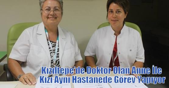Kızıltepe'de Doktor Olan Anne İle Kızı Aynı Hastanede Görev Yapıyor