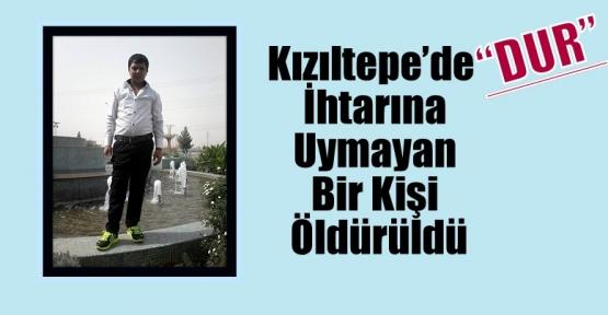 """Kızıltepe'de 'DUR"""" İhtarına Uymayan Bir Kişi Öldürüldü"""