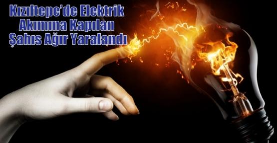 Kızıltepe'de Elektrik Akımına Kapılan Şahıs Ağır Yaralandı