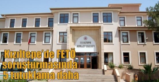 Kızıltepe'de FETÖ soruşturmasında 5 tutuklama daha
