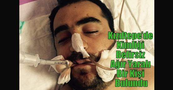 Kızıltepe'de Kimliği Belirsiz Ağır Yaralı Bir Kişi Bulundu