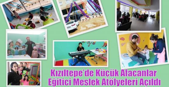 Kızıltepe'de Küçük Afacanlar Eğitici Meslek Atölyeleri Açıldı