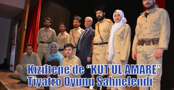 """Kızıltepe'de 'KUT'ÜL AMARE"""" Tiyatro Oyunu Sahnelendi"""