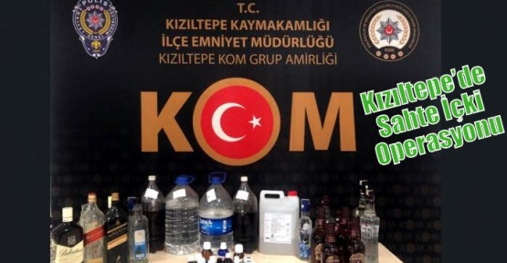 Kızıltepe'de Sahte İçki Operasyonu