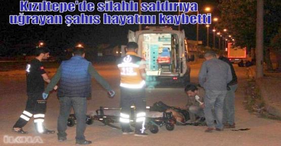 Kızıltepe'de silahlı saldırıya uğrayan şahıs hayatını kaybetti