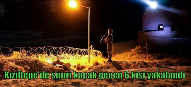 Kızıltepe'de sınırı kaçak geçen 6 kişi yakalandı