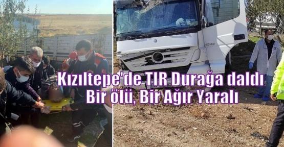 Kızıltepe'de TIR Durağa daldı: Bir ölü, Bir Ağır Yaralı