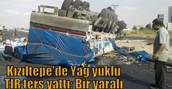Kızıltepe'de Yağ yüklü TIR ters yattı: Bir yaralı