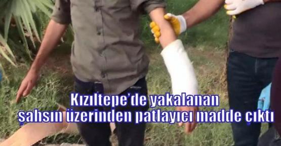 Kızıltepe'de yakalanan şahsın üzerinden patlayıcı madde çıktı