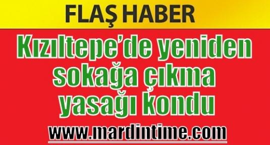 Kızıltepe'ye tekrardan sokağa çıkma yasağı kondu