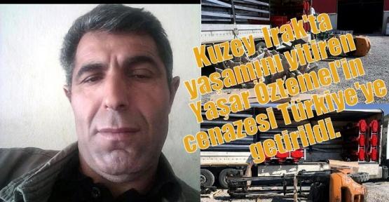 Kuzey  Irak'ta yaşamını yitiren Yaşar Öztemel'in cenazesi Türkiye'ye getirildi.