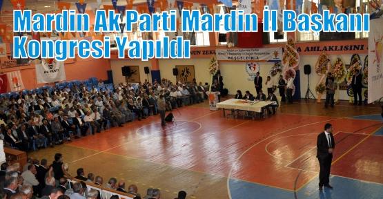 Mardin  Ak Parti Mardin İl Başkanı Kongresi yapıldı.