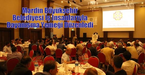 Mardin Büyükşehir Belediyesi İş İnsanlarıyla Dayanışma Yemeği Düzenledi