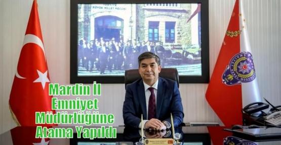 Mardin İl Emniyet Müdürlüğüne Atama Yapıldı